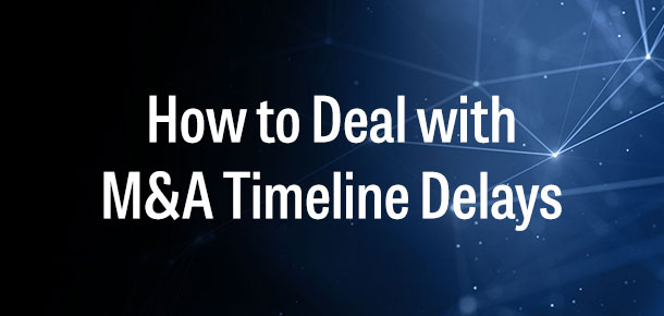 How to Deal with M&A Timeline Delays