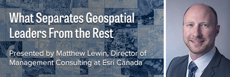 Register to see a presentation by Matthew Lewin, Director of Management Consulting at Esri Canada